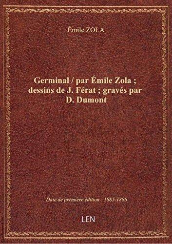 Germinal / parÉmileZola; dessinsdeJ. Férat; gravéspar D. Dumont
