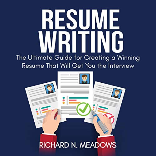 Resume Writing: The Ultimate Guide for Creating a Winning Resume That Will Get You the Interview cover art