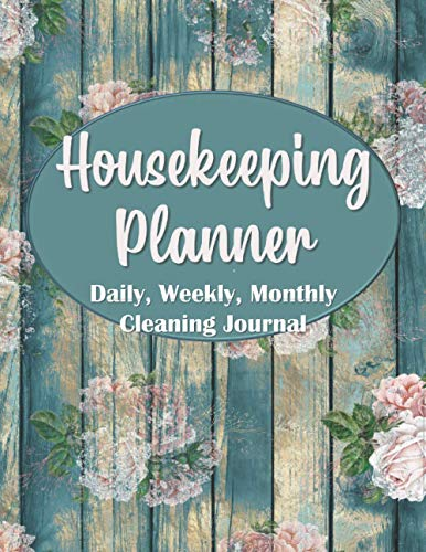 Housekeeping Planner: Daily, Weekly, Monthly Cleaning Journal - Household Organizer and Schedule with Fill-in-the-Blank Checklists, Charts, Record Log Book for Busy Women