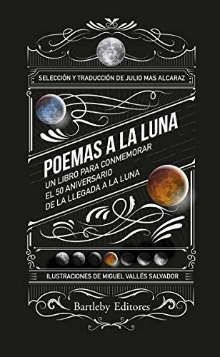 Poemas a la luna: Un libro para conmemorar el 50 aniversario de la llegada a l (BARTLEBY ILUSTRADOS)