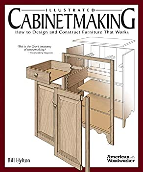 Illustrated Cabinetmaking  How to Design and Construct Furniture That Works  American Woodworker