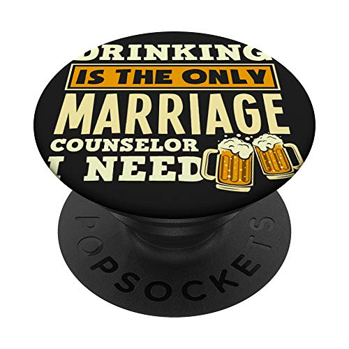 Drinking Is The Only Marriage Counselor I Need PopSockets PopGrip: Swappable Grip for Phones & Tablets