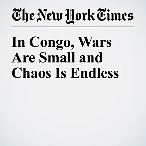 In Congo, Wars Are Small and Chaos Is Endless cover art