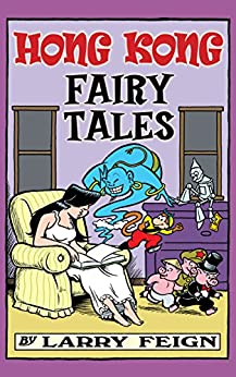 Hong Kong Fairy Tales: Classic Tales and Legends Told the Hong Kong Way (cartoon stories) (Lily Wong cartoons Book 1) by [Larry Feign]