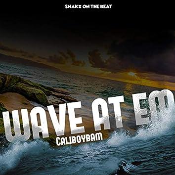Wave at Em