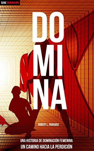 DOMINA: Una historia extrema de dominación femenina. No podrás parar de leer.