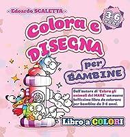 Colora e Disegna - Libro da Colorare per BAMBINE: Libro da colorare e disegnare per BAMBINE da 3 a 6 anni - Tanti bellissimi personaggi da colorare come vuoi - Oltre 60 pagine per divertirti