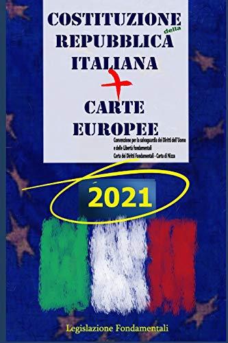 Costituzione della Repubblica Italiana + Carte europee: Convenzione per la salvaguardia dei Diritti dell'Uomo e delle Libertà fondamentali e Carta dei Diritti Fondamentali - Carta di Nizza