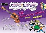 Einfacher!-Geht-Nicht: 18 Kinderlieder BAND 2 – für die Ukulele mit CD: Das besondere Notenheft für Anfänger