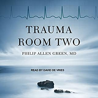 Trauma Room Two                   By:                                                                                                                                 Philip Allen Green MD                               Narrated by:                                                                                                                                 David de Vries                      Length: 4 hrs and 56 mins     4 ratings     Overall 4.5
