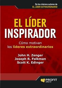 EL LIDER INSPIRADOR: Cómo motivan los líderes extraordinarios (Bresca Profit) (Spanish Edition) by [John H. Zenger, Joseph Folkman, Jorge Casellas Guitart]