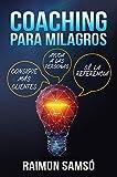 Coaching para Milagros: Consigue más clientes, ayuda a las personas, sé la referencia (Desarrollo Personal y Autoayuda)