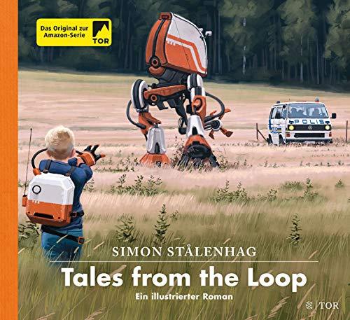 Tales from the Loop: Ein illustrierter Roman (Das Loop-Universum, Band 1)