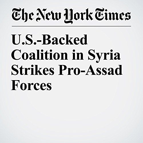 U.S.-Backed Coalition in Syria Strikes Pro-Assad Forces copertina