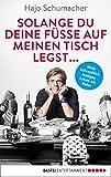 Buchinformationen und Rezensionen zu Solange du deine Füße auf meinen Tisch legst ...: Mein schrecklich lustiges Leben als Vater von Hajo Schumacher