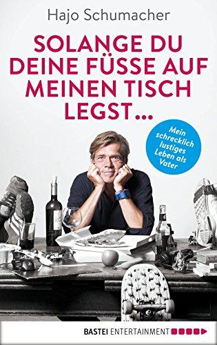 Buchseite und Rezensionen zu 'Solange du deine Füße auf meinen Tisch legst ...: Mein schrecklich lustiges Leben als Vater' von Hajo Schumacher