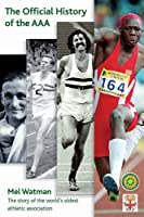 The Official History of the AAA: The Story of the World's Oldest Athletic Association