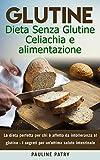 Glutine : Dieta Senza Glutine - Celiachia e alimentazione: La dieta perfetta per chi è affetto da intolleranza al glutine - I segreti per un'ottima salute ... (Alimentazione Naturale e Salute)
