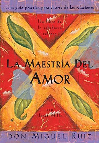 La Maestría del Amor (Un libro de la sabiduría tolteca) (Spanish Edition)