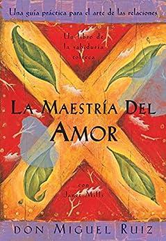 La Maestría del Amor (Un libro de la sabiduría tolteca) (Spanish Edition) by [Don Miguel Ruiz, Janet Mills]