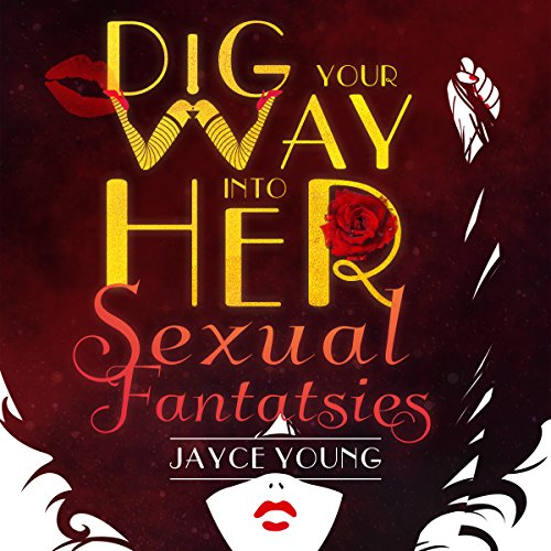 Dig Your Way into Her Sexual Fantasies audiobook cover art