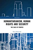 Humanitarianism, Human Rights and Security: The Case of Frontex (Interventions)