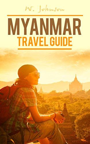 Myanmar: Myanmar Travel Guide (Myanmar Travel Guide, Myanmar History Book 1)
