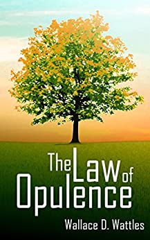 The Law of Opulence by [Wallace D. Wattles, Tony Mase]