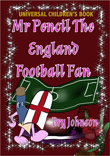 Mr Pencil The England Fan: Football books for kids, football books for boys 2-3,5-7,7-9,9-12,11-14,toddler football,kids books,2-3, football books for ... years old boys (English Edition)