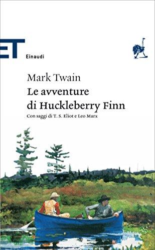 Le avventure di Huckleberry Finn (Einaudi): Con saggi di T. S. Eliot e Leo Marx e una nota di Alessandro Portelli (Einaudi tascabili. Classici)