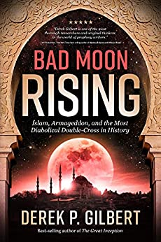 Bad Moon Rising: Islam, Armageddon, and the Most Diabolical Double-Cross in History by [Derek P.  Gilbert]