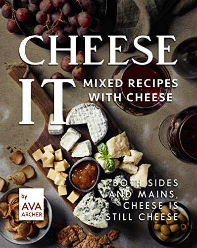 Cheese It – Mixed Recipes with Cheese: Both Sides and Mains, Cheese Is still Cheese (English Edition)