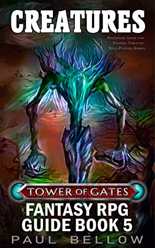 Creatures: Adventure Ideas for Fantasy Tabletop Role-Playing Games (Tower of Gates Fantasy RPG Guide Book 5) (English Edition)