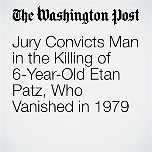 Jury Convicts Man in the Killing of 6-Year-Old Etan Patz, Who Vanished in 1979 copertina