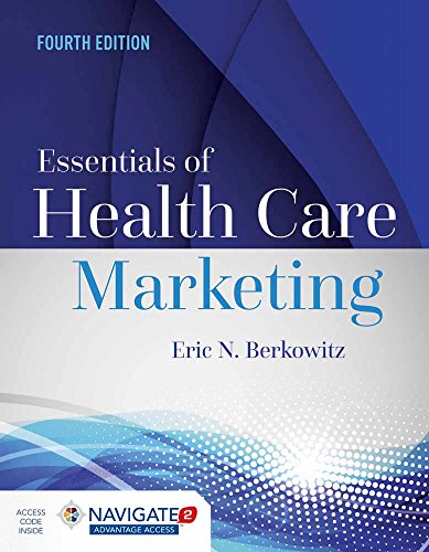 Compare Textbook Prices for Essentials of Health Care Marketing, Fourth Edition 4 Edition ISBN 9781284094312 by Berkowitz, Eric N.