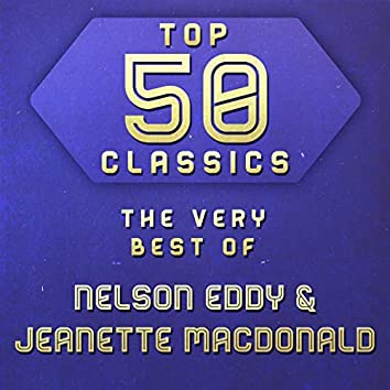 Top 50 Classics - The Very Best of Nelson Eddy & Jeanette Macdonald