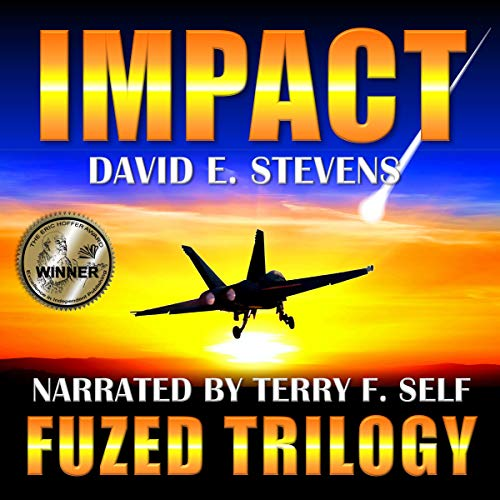 Impact     Fuzed Trilogy, Book 1              By:                                                                                                                                 David E Stevens                               Narrated by:                                                                                                                                 Terry F. Self                      Length: 11 hrs and 50 mins     3 ratings     Overall 4.7