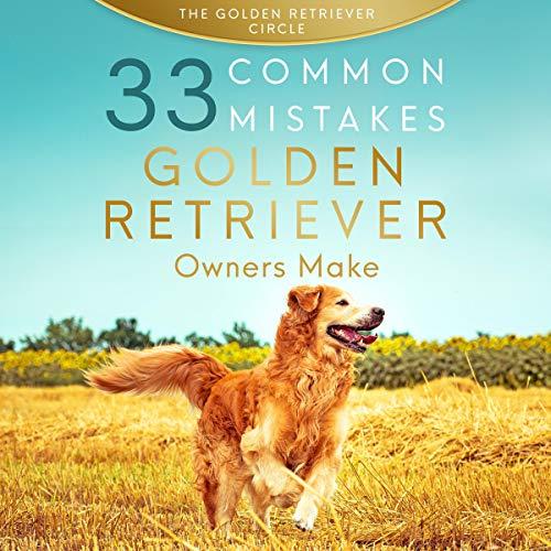 『Golden Retriever: 33 Common Mistakes Golden Retriever Owners Make』のカバーアート