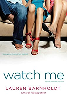 Watch Me by [Lauren Barnholdt]