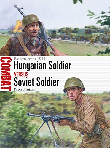 Hungarian Soldier vs Soviet Soldier: Eastern Front 1941 (Combat) (English Edition)