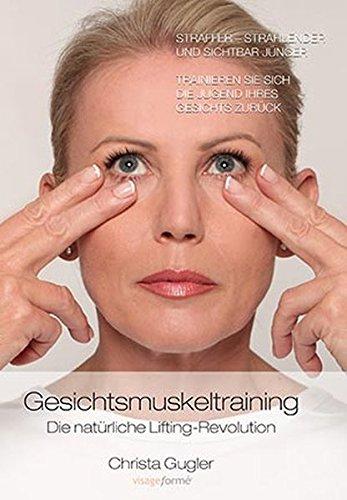 Gesichtsmuskeltraining: Die natürliche Lifting-Revolution. Straffer - strahlender und sichtbar jünger