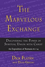 The Marvelous Exchange: Discovering the Power of Spiritual Union with Christ, An Exposition of Romans 6:1-14