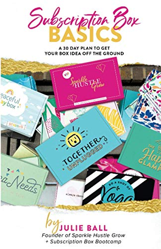 Subscription Box Basics: A 30 Day Plan to Get Your Box Idea Off the Ground