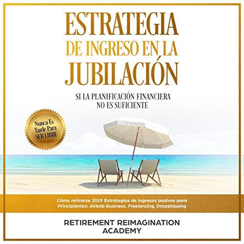 Estrategia De Ingreso En La Jubilación: Si La Planificación Financiera No Es Suficiente [Retirement Income Strategy: If Financial Planning Is Not Enough] cover art