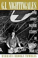 G. I. Nightingales: The Army Nurse Corps in World War II