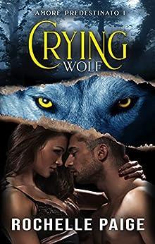 Crying Wolf (Amore Predestinato Vol. 1) di [Rochelle Paige, Erika Vecchi]