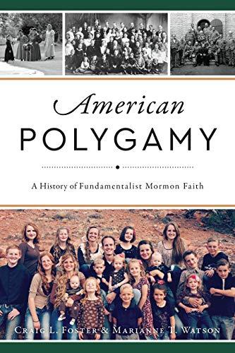 Book: American Polygamy - A History of Fundamentalist Mormon Faith by Craig L. Foster