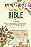 Native American Herbalist's Bible: 3-Books-In-1: Discover The Secrets of Native Americans. Learn to Source Powerful Herbs, and Create The Best Herbal Remedies to Naturally Improve Your Wellness