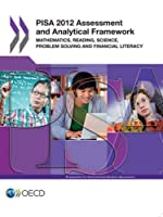 PISA 2012 Assessment and Analytical Framework: Mathematics, Reading, Science, Problem Solving and Financial Literacy