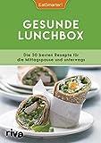 Gesunde Lunchbox: Die 50 besten Rezepte für die Mittagspause und unterwegs